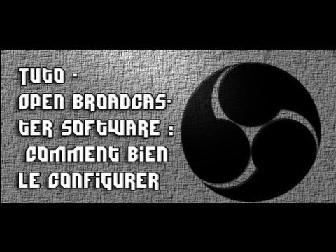 Tuto - Open Broadcaster Software - Comment le régler