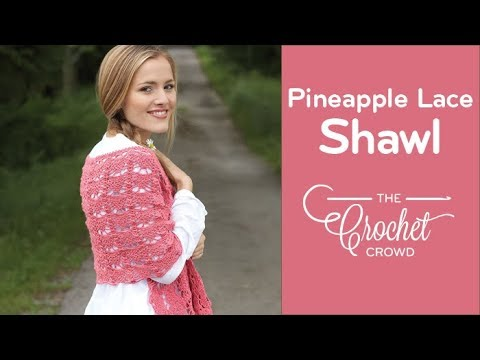 How to Crochet A Shawl: Pineapple Lace Shawl