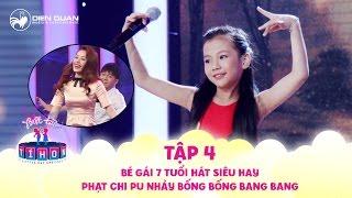 Biệt tài tí hon | tập 4: Chi Pu bị bé gái 7 tuổi hát siêu đỉnh phạt nhảy Bống Bống Bang Bang