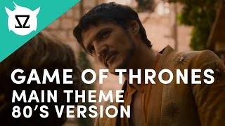 Game Of Thrones Main Theme (80's Version)