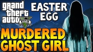 "GTA 5 - ""MURDERED GHOST GIRL"" Easter Egg ""GTA V SCARY GHOST"" GTA 5 Secrets (Grand Theft Auto 5)"