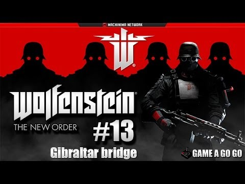 Wolfenstein The New Order - Part 13 - Gibraltar bridge - Gameplay Walkthrough HD
