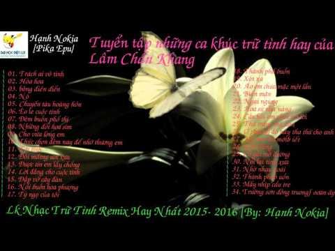 Lk Lâm  Chấn Khang remix 2016 - Nhạc trữ tình remix [by: Hạnh Nokia]