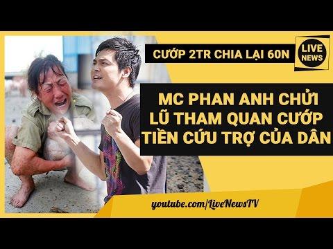 Vụ Cướp Tiền Cứu Trợ Dân Quảng Bình: MC Phan Anh Chửi Lũ Tham Quan, Cán Bộ Ăn Chặn Lên Tiếng