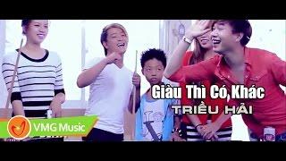 Giàu Thì Có Khác | TRIỀU HẢI | Official MV | NHẠC TRẺ HAY NHẤT