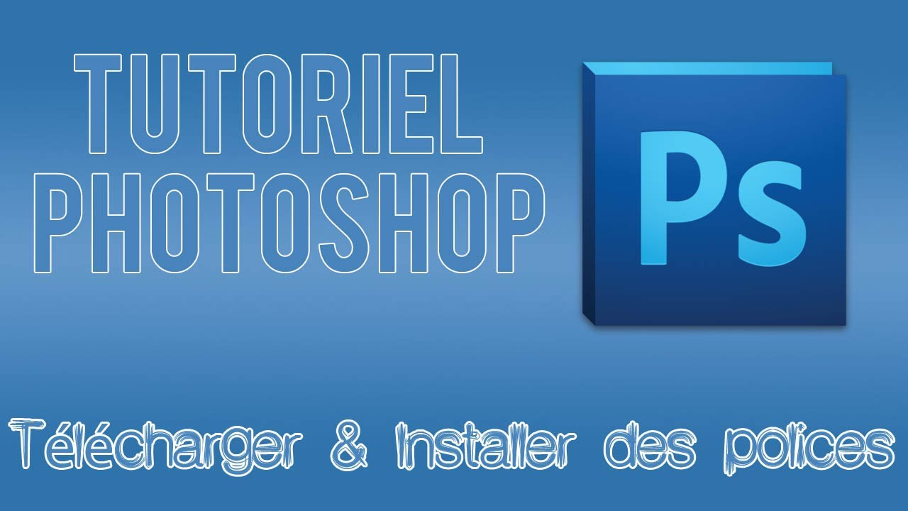 comment t u00e9l u00e9charger  u0026 installer des polices pour photoshop