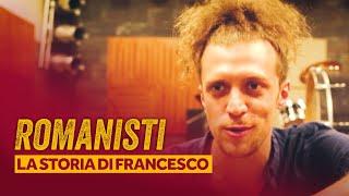 ROMANISTI | La storia di Francesco