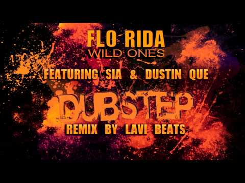 Flo Rida  - Wild Ones Dubstep Remix  ft. Sia &amp; Dustin Que  (Lavi Beats Dubstep Remix)