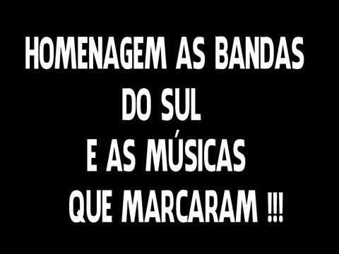HOMENAGEM AS BANDAS DO SUL