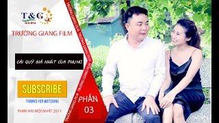 TRƯỜNG GIANG FILM - PHẦN 3: CÁI QUÝ GIÁ NHẤT CỦA PHỤ NỮ ! PHIM HÀI MỚI NHẤT 2017