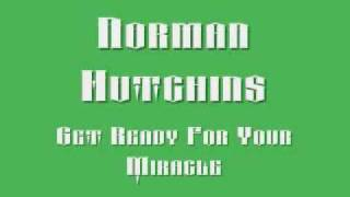 Norman Hutchins Get Ready For Your Miracle