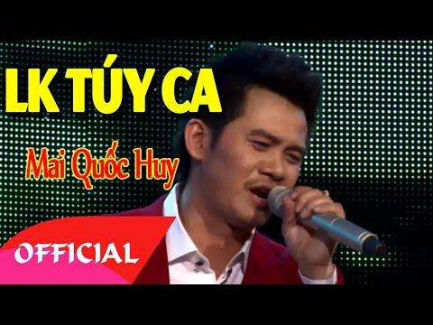 LK Túy Ca - Mai Quốc Huy | Nhạc Trữ Tình Hay Mới Nhất 2017 [MV FULL HD]