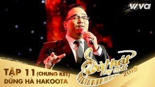 Ảo Giác - Dũng Hà Hakoota | Tập 11 (Chung Kết) Sing My Song - Bài Hát Hay Nhất 2018