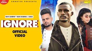 IGNORE KAKA Navi Sandhu Ft Mahi Sharma Video HD Download New Video HD