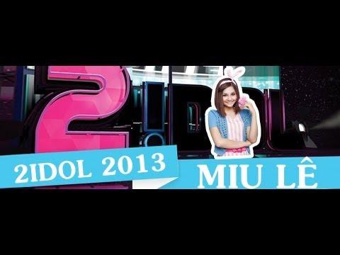 2Idol 2013: Ca sĩ Miu Lê Full