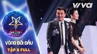 Tập 8 Full HD | Vòng Đối Đầu | Thần Tượng Bolero 2017 | Mùa 2