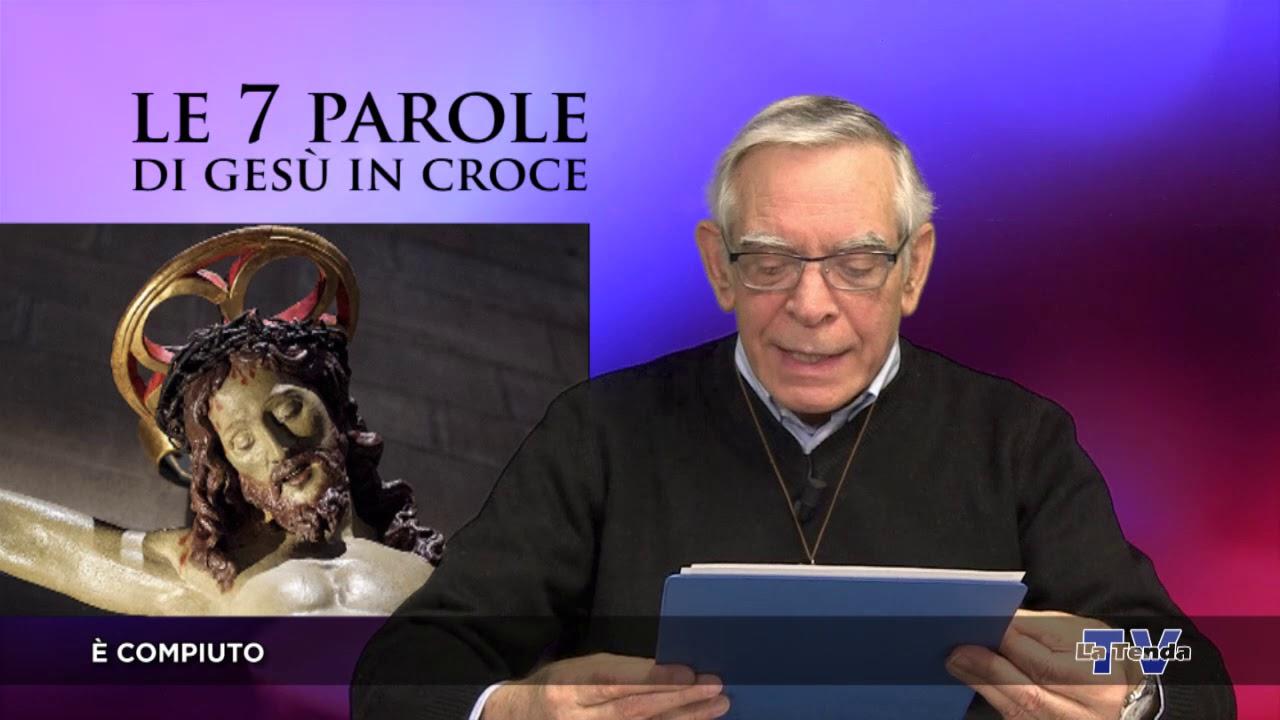 Quaresima 2020 - Sabato 11 aprile - Le 7 parole di Gesù in croce