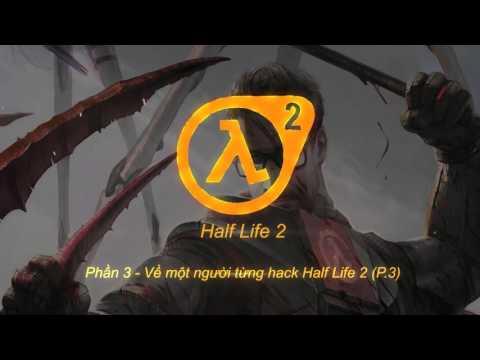 [Truyện dịch] Về một người từng Hack Half-Life 2 (P.3)