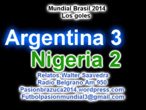 (Gran Relato) Argentina 3 Nigeria 2 (Relato Walter Saavedra) Mundial de Brasil 2014