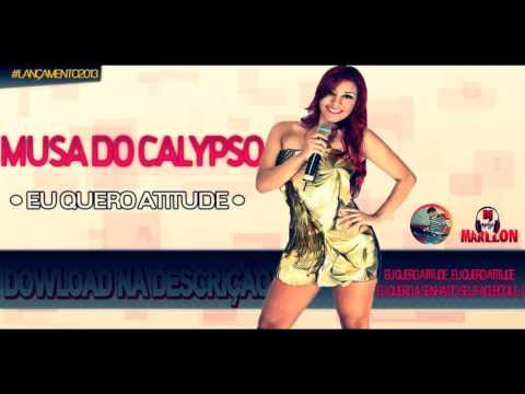 MUSA DO CALYPSO - EU QUERO ATITUDE - OFICIAL 2013