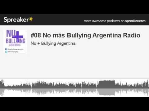 #08 No más Bullying Argentina Radio