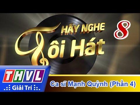 THVL | Hãy nghe tôi hát 2017 - Tập 8 (Phần 4): Ca sĩ Mạnh Quỳnh
