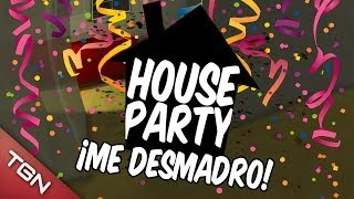 ¡ME DESMADRO Y EMBORRACHO!: House Party