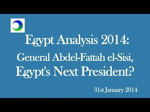 Egypt Analysis 2014: General Abdel-Fatteh el-Sisi, the Next Egyptian President?