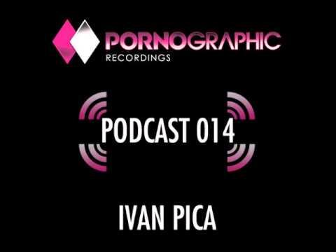 Ivan Pica - Pornographic Podcast  014