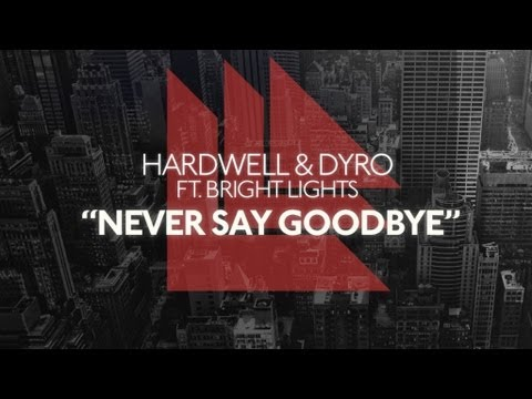 Hardwell & Dyro Feat. Bright Lights - Never Say Goodbye (Original Mix)