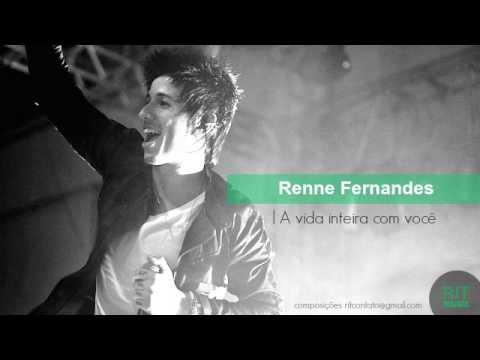 Renne Fernandes - A vida inteira com você