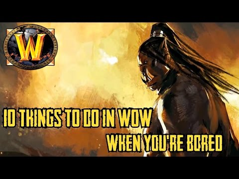 10 Things to Do In World of Warcraft When You're Bored