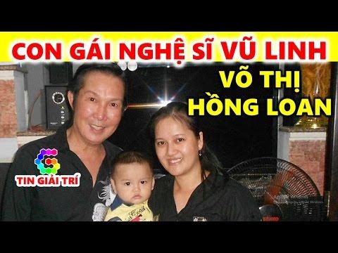 Con gái Vũ Linh Võ Thị Hồng Loan   Tiết lộ bí mật gây sốc - TIN GIẢI TRÍ