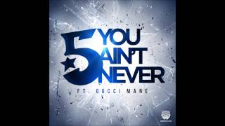 "Audio: The 5 Boros ft. Gucci Mane ""You Ain't Never"""