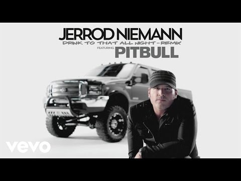 Jerrod Niemann feat. Pitbull - Drink to That All Night (Remix) (Audio-Still)