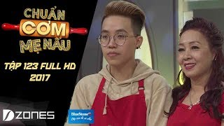 Chuẩn Cơm Mẹ Nấu | Tập 123 Full HD: Kai Đinh - Lưu Hiền Trinh (26/11/2017)