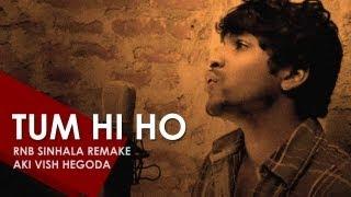 Tum Hi Ho [Sinhala RnB Remake] - Aki Vish Hegoda | VeronZ