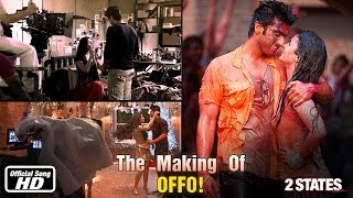 OFFO! - Making of Song - 2 States - Arjun Kapoor & Alia Bhatt