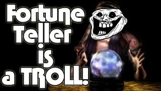 FORTUNE TELLER IS A TROLL!