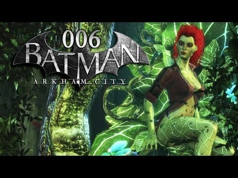BATMAN: ARKHAM CITY #006 - Ivy und ihre Pflanzenfreunde [HD+] | Let's Play Batman: Arkham City