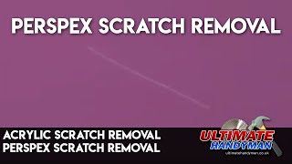 How to remove a scratch from perspex | Plexiglas scratch removal