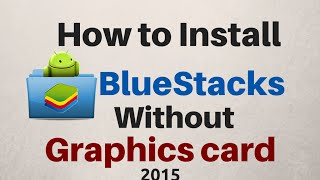 How To Install BlueStacks Without Graphics Card And In 1GB