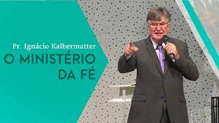 15/06/19 - O Ministério da Fé - Pr. Ignácio Kalbermatter