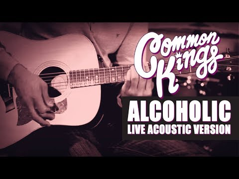 Common Kings Original Alcoholic (Acoustic Version live)