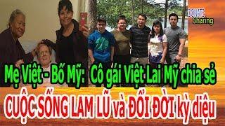 Mẹ Việt - Bố Mỹ: Cô gái Việt Lai Mỹ chia sẻ CUỘC SỐNG LAM LŨ và ĐỔI ĐỜI kỳ diệu
