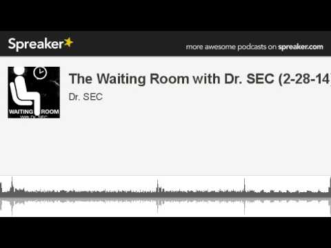 The Waiting Room with Dr. SEC (2-28-14) (made with Spreaker)