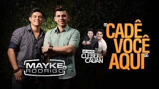Mayke e Rodrigo - Cadê Você Aqui (Part. Cleber e Cauan) - Youtube