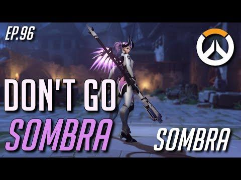 Don't go Sombra - Overwatch Ep.96