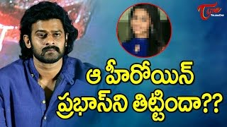 Did The Heroine Abuse Hero Prabhas?..