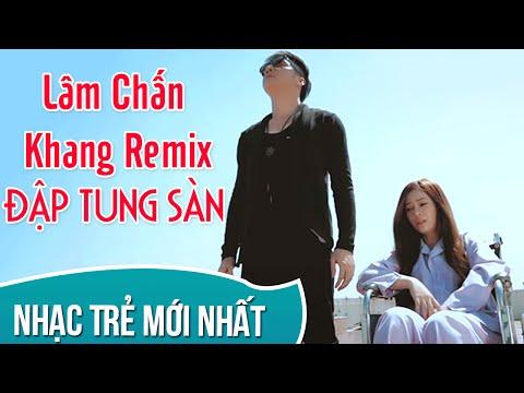 Nhạc Trẻ Lâm Chấn Khang Remix 2016  - Những Ca Khúc Nhạc Trẻ Gây Nghiện Lâm Chấn Khang Remix 2016
